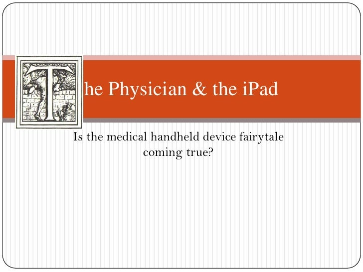 Is the medical handheld device fairytale coming true?<br />he Physician & the iPad<br />