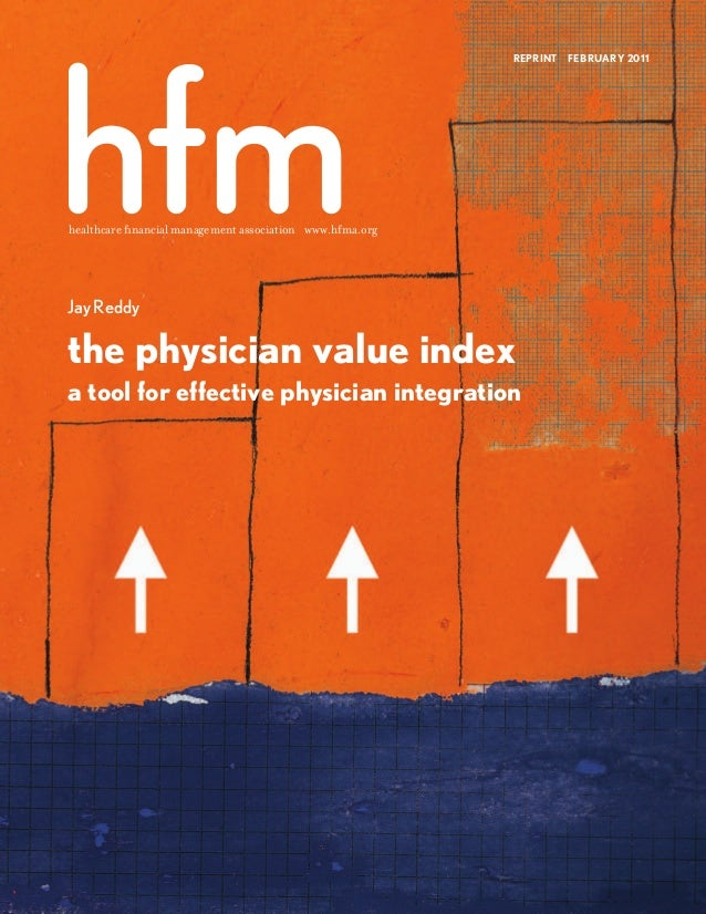 healthcare financial management association www.hfma.org REPRINT FEBRUARY 2011 Jay Reddy the physician value index a tool f...