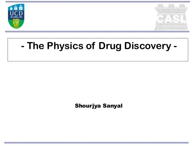 - The Physics of Drug Discovery -           Shourjya Sanyal