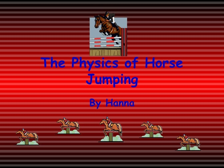 The Physics of Horse Jumping By Hanna