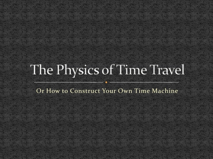 Or How to Construct Your Own Time Machine