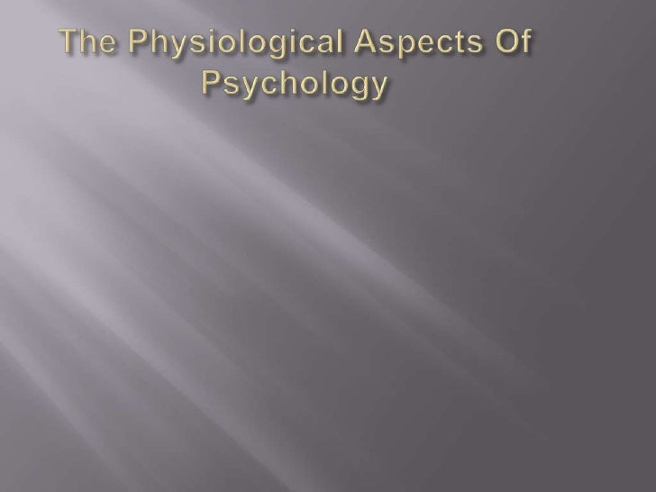 The Physiological Aspects Of Psychology<br />
