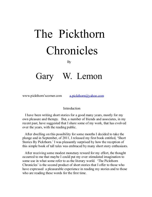 The Pickthorn Chronicles By  Gary W. Lemon www.pickthorn'scorner.com  a.pickthorn@yahoo.com  Introduction I have been writ...