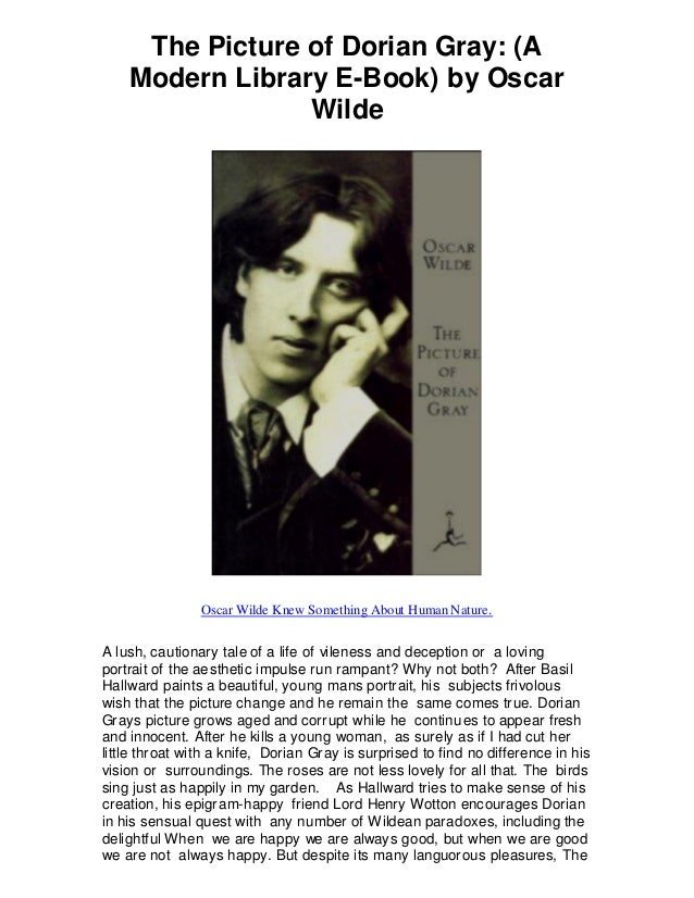 The Picture of Dorian Gray: (A Modern Library E-Book) by Oscar Wilde Oscar Wilde Knew Something About Human Nature. A lush...