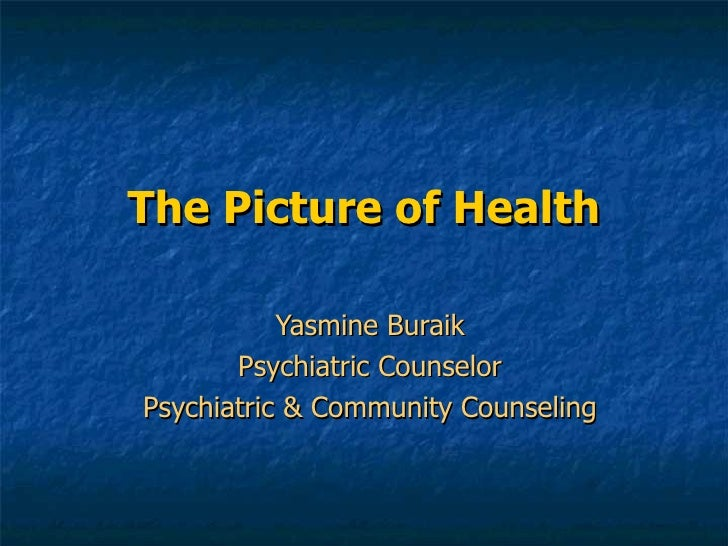 The Picture of Health Yasmine Buraik Psychiatric Counselor Psychiatric & Community Counseling