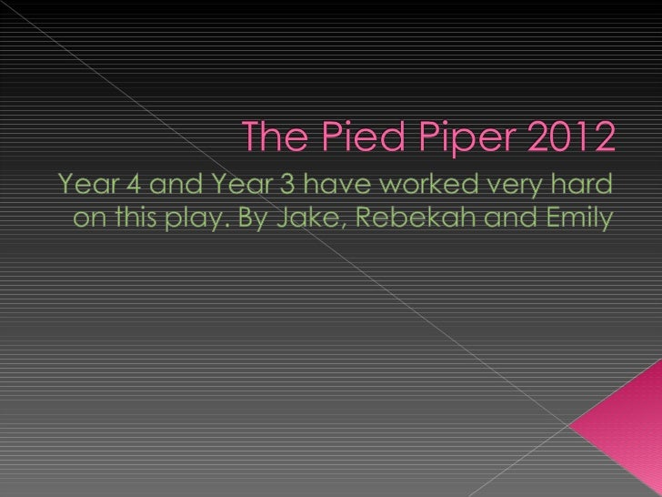  The main two characters were the piper,  who was Charlie, and the mayor, who  was Lewis. There was loads of villagers a...