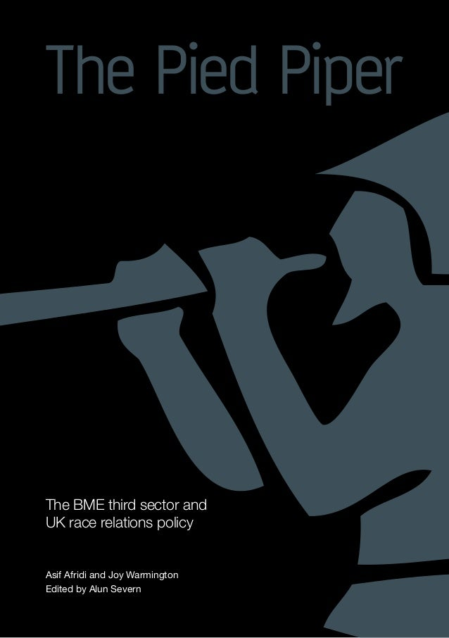 Asif Afridi and Joy Warmington Edited by Alun Severn The BME third sector and UK race relations policy The Pied Piper