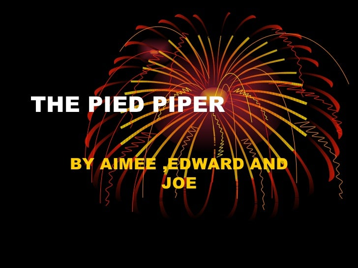 THE PIED PIPER  BY AIMEE ,EDWARD AND           JOE
