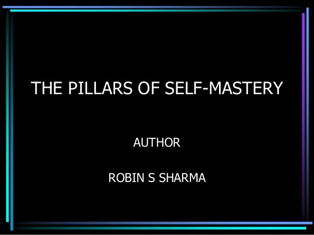 THE PILLARS OF SELF-MASTERY AUTHOR ROBIN S SHARMA