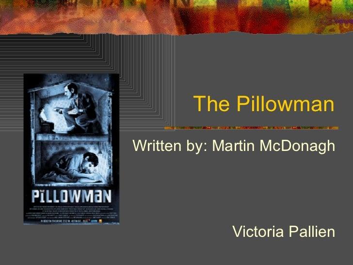 The Pillowman Written by: Martin McDonagh Victoria Pallien