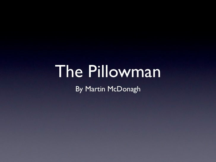 the pillowman essay Essays and interviews the pillowman has some killer one-liners and draws freely from the kind of to-and-fro banter exemplified by abbot and costello.