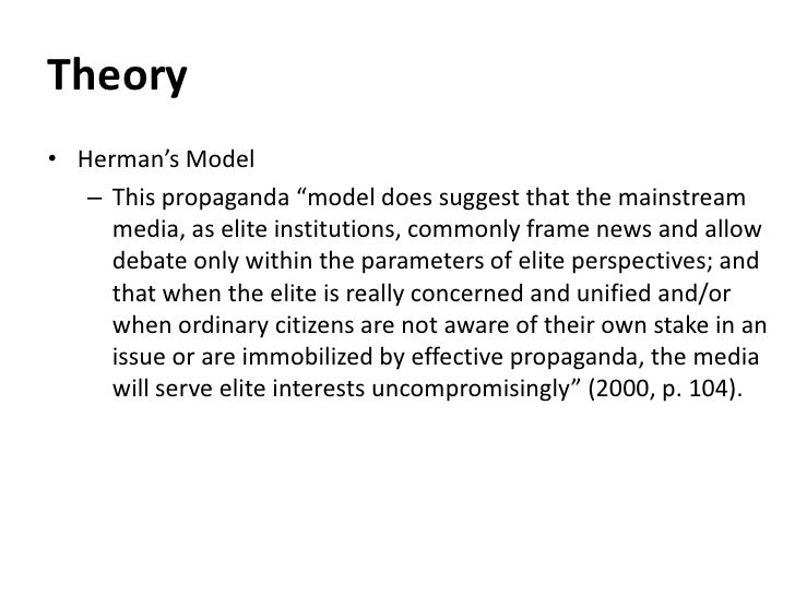 the propaganda model of the media Overview first presented in their 1988 book manufacturing consent: the political economy of the mass media, the propaganda model views the private media as businesses interested in the sale of a product — readers and audiences — to other businesses (advertisers) rather than that of quality news to the public.