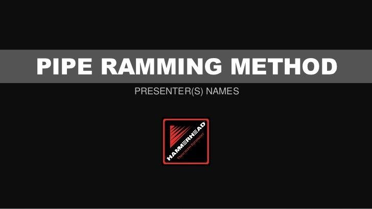 PIPE RAMMING METHOD      PRESENTER(S) NAMES
