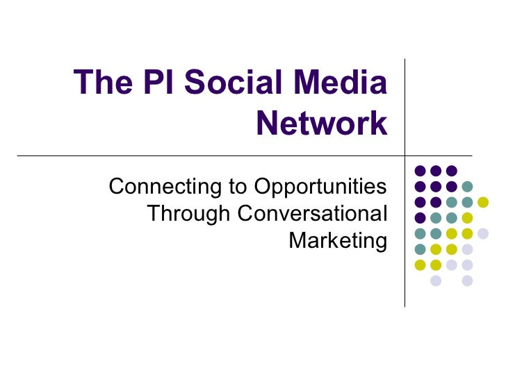 The PI Social Media Network Connecting to Opportunities Through Conversational Marketing