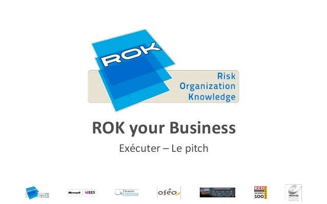ROK your Business   Exécuter – Le pitch