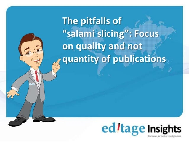"The pitfalls of ""salami slicing"": Focus on quality and not quantity of publications"