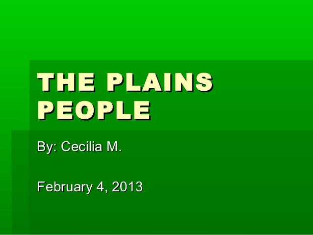 THE PLAINSPEOPLEBy: Cecilia M.February 4, 2013