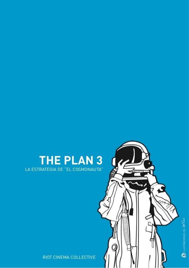 """THE PLAN 3LA ESTRATEGIA DE """"EL COSMONAUTA""""                                   1       RIOT CINEMA COLLECTIVE"""