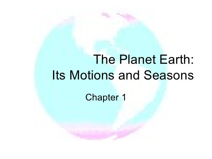 The Planet Earth:  Its Motions and Seasons Chapter 1