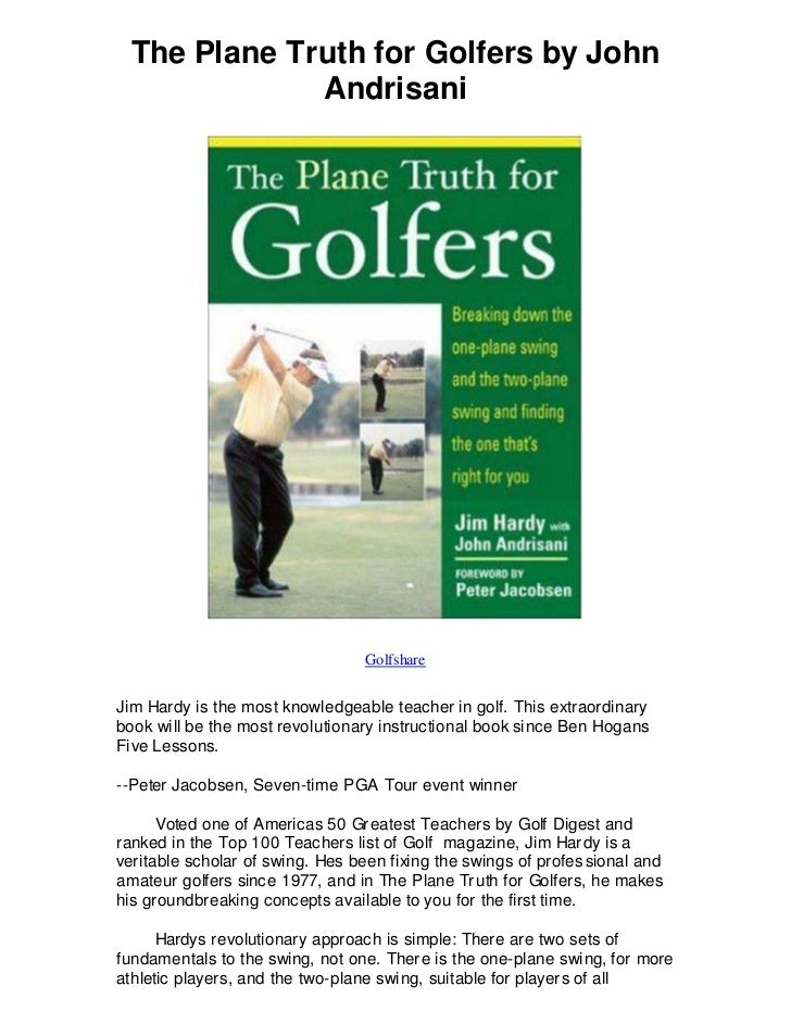 The Plane Truth for Golfers by John             Andrisani                                  GolfshareJim Hardy is the most ...