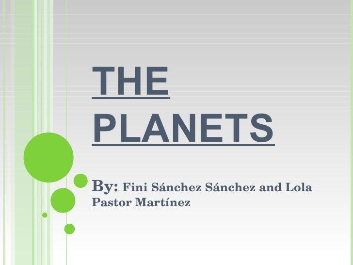 THE PLANETS By:  Fini Sánchez Sánchez and Lola Pastor Martínez