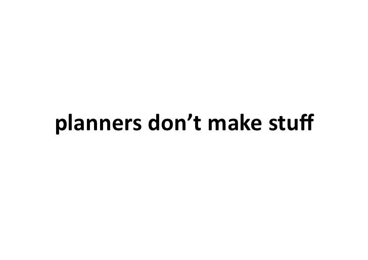 planners	   don't	   make	   stuff