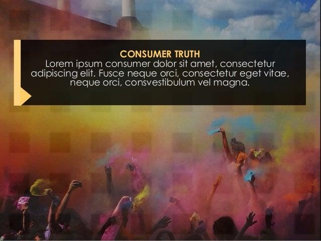 CONSUMER TRUTH Lorem ipsum consumer dolor sit amet, consectetur adipiscing elit. Fusce neque orci, consectetur eget vitae,...
