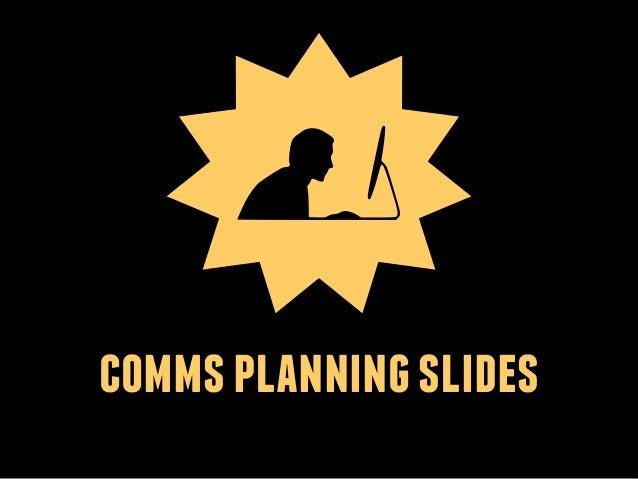 comms planning slides