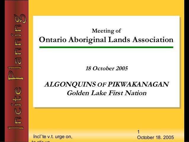 ĭncī΄te v.t. urge on, 1 October 18. 2005 Meeting of Ontario Aboriginal Lands Association 18 October 2005 ALGONQUINS OF PIK...