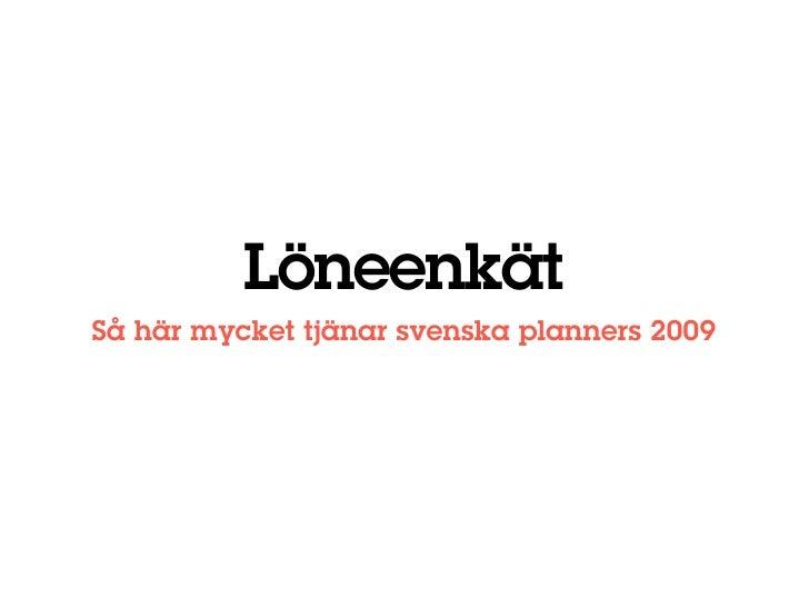 Löneenkät Så här mycket tjänar svenska planners 2009