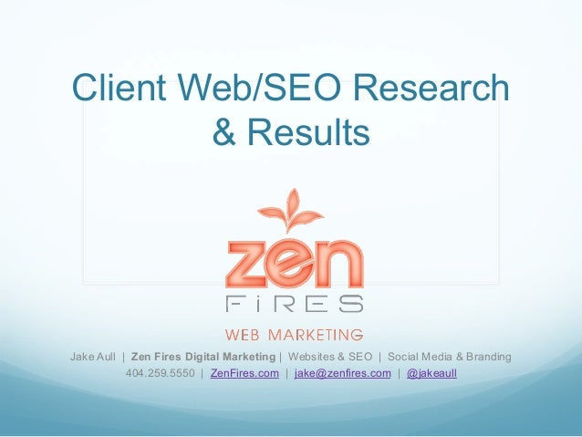 Client Web/SEO Research & Results Jake Aull | Zen Fires Digital Marketing | Websites & SEO | Social Media & Branding 404.2...
