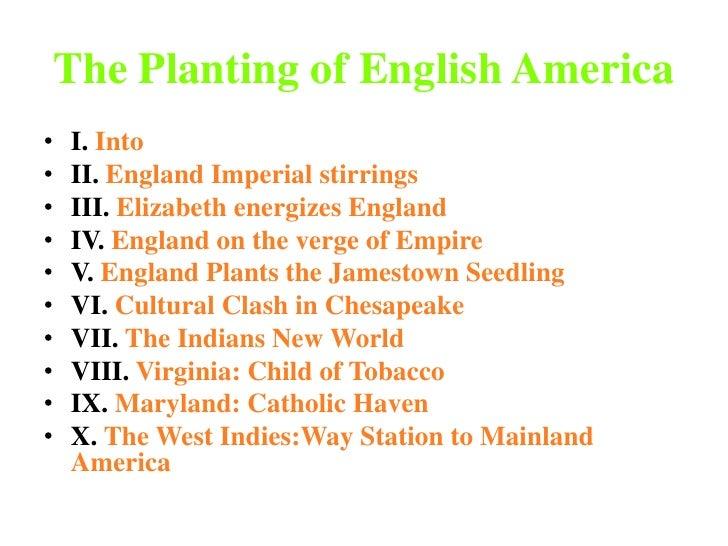 The Planting of English America<br />I. Into<br />II. England Imperial stirrings<br />III. Elizabeth energizes England<br ...