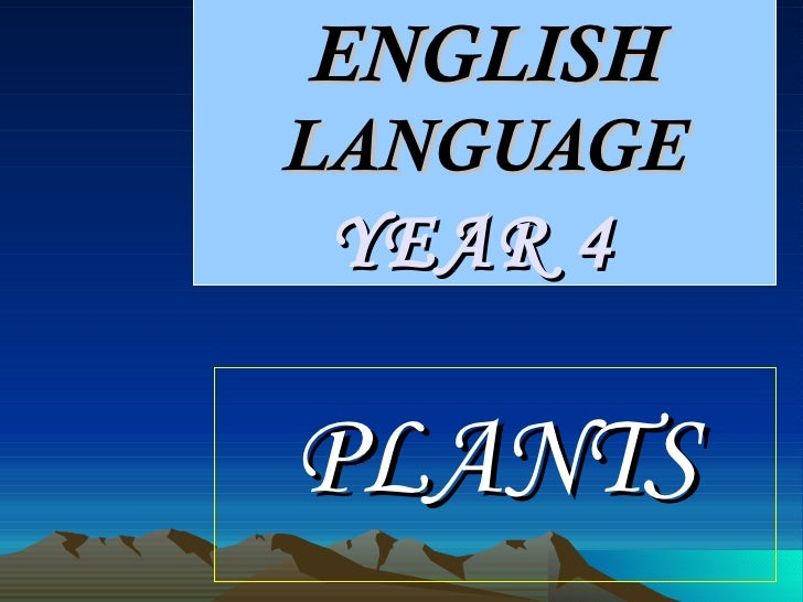 ENGLISH  LANGUAGE YEAR 4  PLANTS
