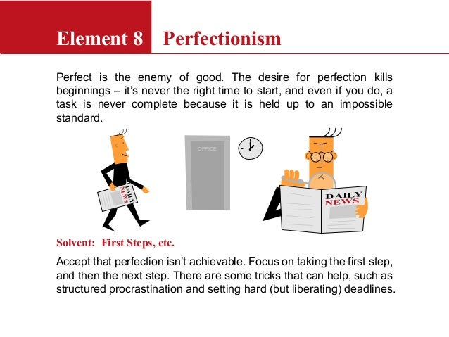 Perfect is the enemy of good. The desire for perfection killsbeginnings – it's never the right time to start, and even if ...