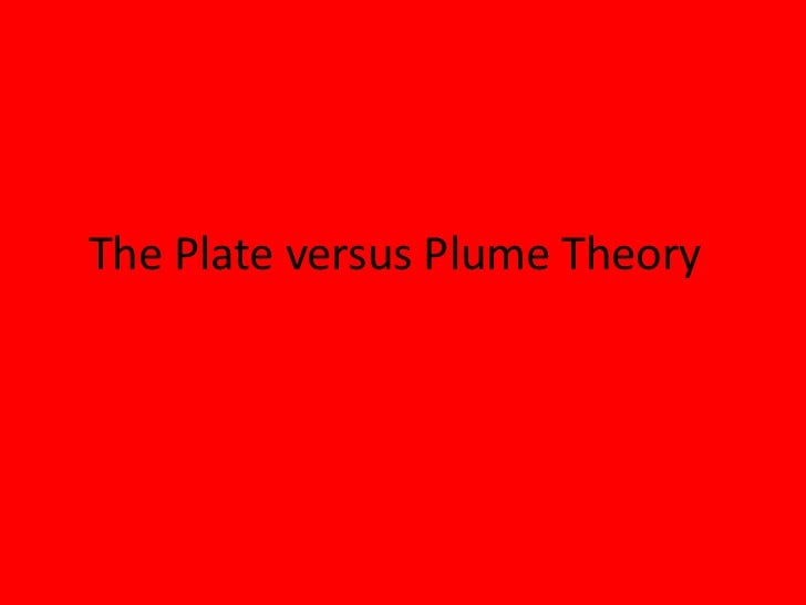 The Plate versus Plume Theory