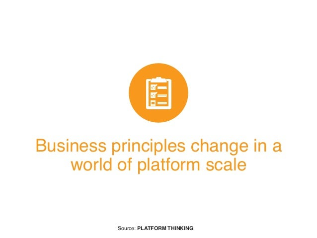 Business principles change in a world of platform scale Source: PLATFORM THINKING