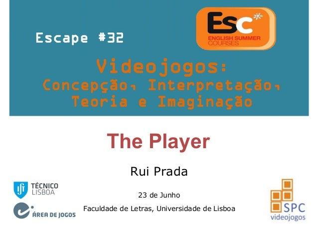 The Player Rui Prada 23 de Junho Faculdade de Letras, Universidade de Lisboa