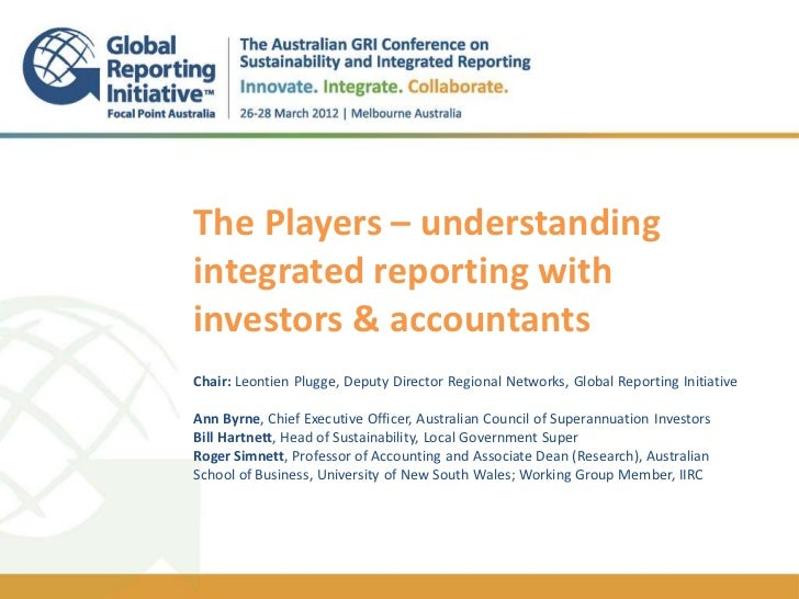 The Players – understandingintegrated reporting withinvestors & accountants..Chair: Leontien Plugge, Deputy Director Regio...