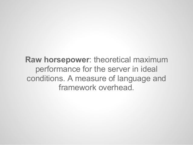 Concurrent horsepower: performance withmany users, I/O, and more real-worldscenarios. A measure of the frameworksapproach ...