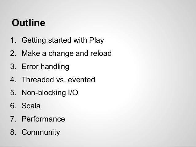 Outline1. Getting started with Play2. Make a change and reload3. Error handling4. Threaded vs. evented5. Non-blocking I/O6...