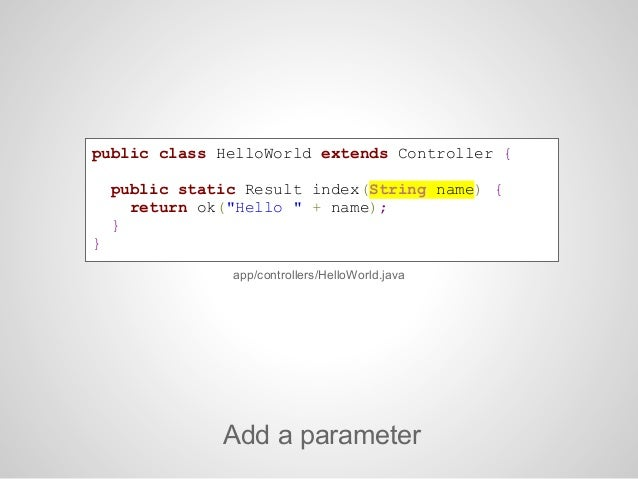 GET /hello controllers.HelloWorld.index( name)Read the parameter from the query stringconf/routes