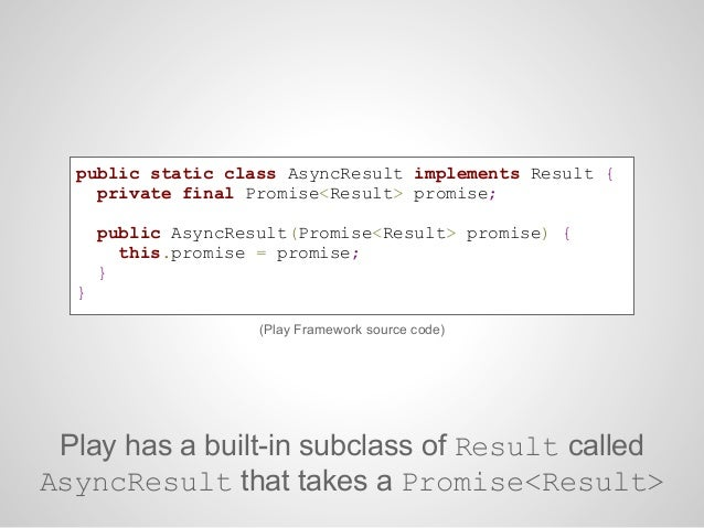 public class Proxy extends Controller {public static Result index(String url) {// Non blocking HTTP callPromise<Response> ...