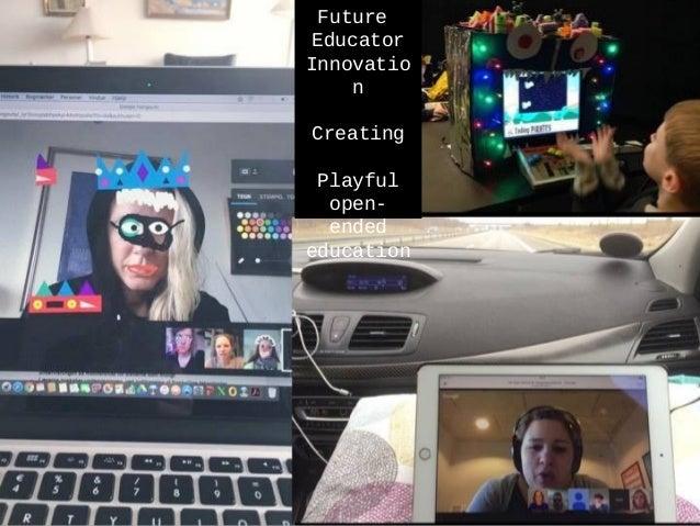 marts 2016 Rikke Berggreen Paaskesen & Rikke Toft Nørgård Future Educator Innovatio n Creating Playful open- ended educati...