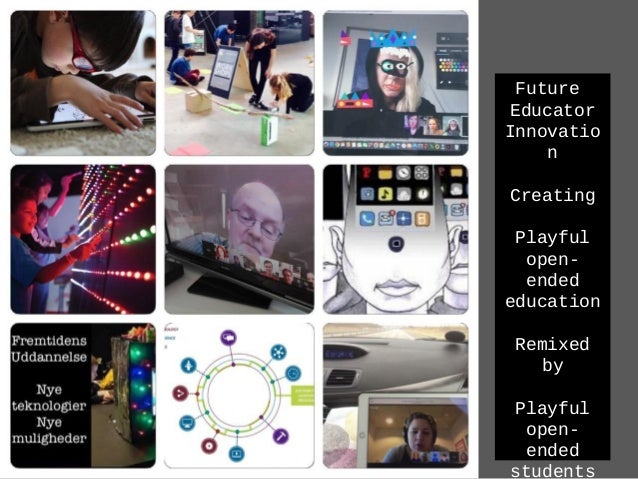 Future Educator Innovation Creating Playful open-ended education Remixed by Playful openended students In a Playful open-e...