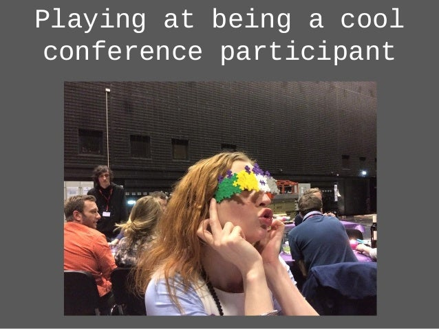 Playing at being a cool conference participant