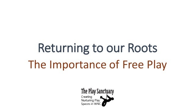Returning to our Roots The Importance of Free Play