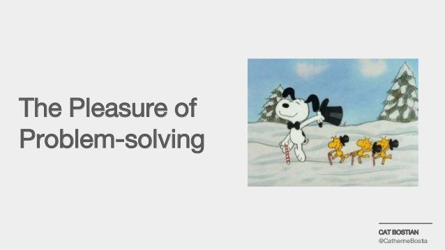 The Pleasure of Problem-solving CAT BOSTIAN @CatherineBostia