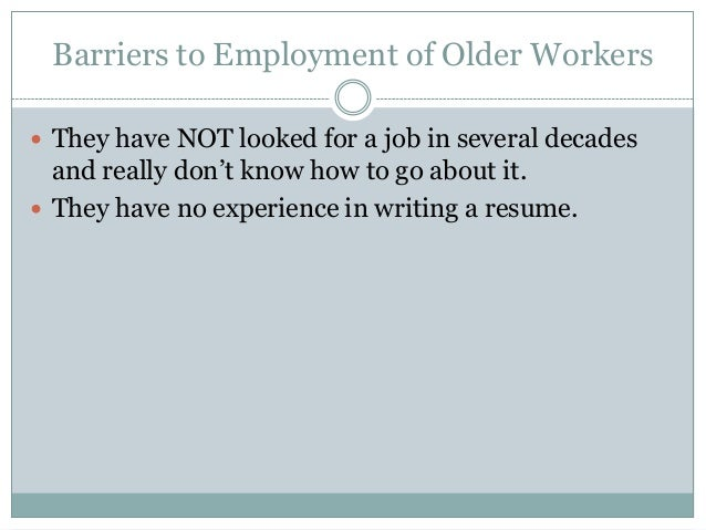 ... Several Decades; 12. Barriers To Employment Of Older Workers ...
