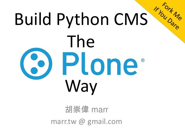 Build Python CMS       The      Plone       Way       胡崇偉 marr    marr.tw @ gmail.com