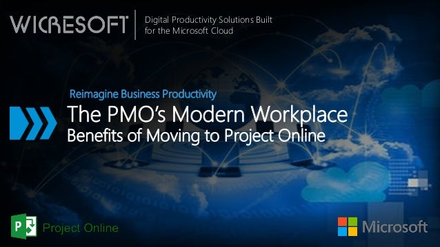 Digital Productivity Solutions Built for the Microsoft Cloud The PMO's Modern Workplace Benefits of Moving to Project Onli...